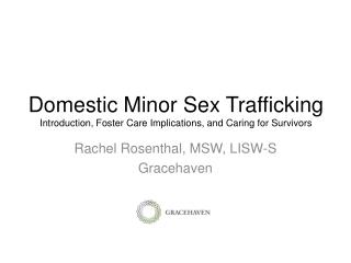 Domestic Minor Sex Trafficking Introduction, Foster Care Implications, and Caring for Survivors