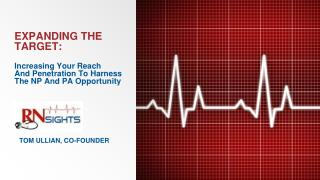 EXPANDING THE TARGET:  Increasing Your Reach  And  Penetration To Harness  The  NP And PA Opportunity