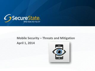 Mobile Security � Threats and Mitigation April 1, 2014