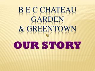 B E C CHATEAU GARDEN & GREENTOWN