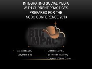 Integrating Social Media with Current practices Prepared for the   NCDC CONFERENCE 2013