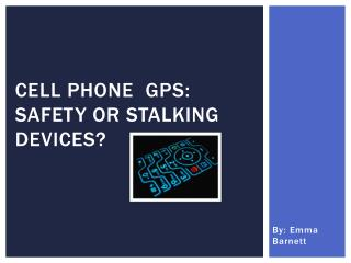 Cell phone   Gps : safety or stalking devices?