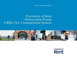 University of Kent Partnership Forum UKBA Tier 4 Immigration System