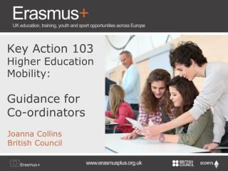 Key Action 103                  Higher Education Mobility: Guidance for     Co- ordinators