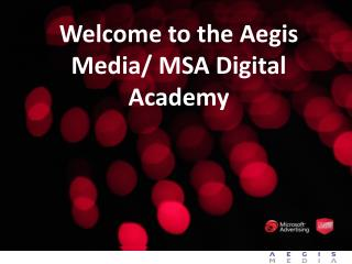 Welcome to the Aegis Media/ MSA Digital Academy
