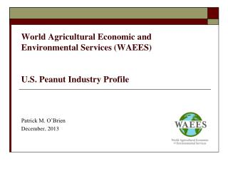 World Agricultural Economic and Environmental Services (WAEES) U.S. Peanut Industry Profile