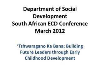 Department of Social Development South African ECD Conference March 2012
