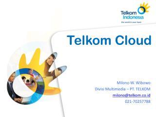 Milono W. Wibowo Divisi Multimedia – PT. TELKOM milono@telkom.co.id 021-70257788