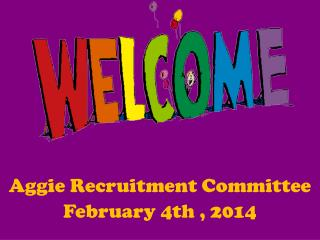 Aggie Recruitment Committee February 4th , 2014