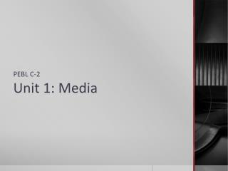 PEBL  C -2  Unit 1: Media