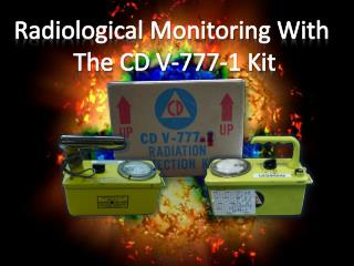 Radiological Monitoring With  The CD V-777-1 Kit