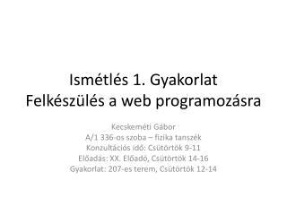 Ismétlés  1.  Gyakorlat Felkészülés  a web  programozásra