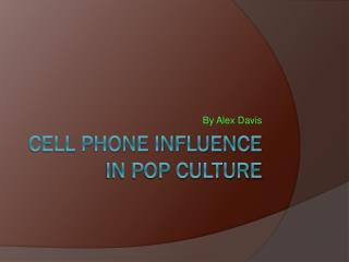 Cell Phone Influence in Pop Culture