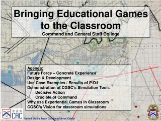 Bringing Educational Games to the Classroom Command and General Staff College