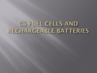 C5 Fuel Cells and Rechargeable Batteries
