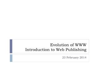 Evolution of WWW Introduction  to Web  Publishing