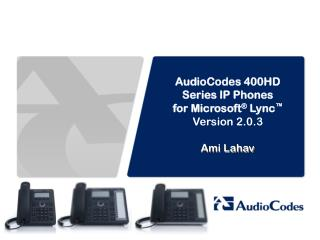 AudioCodes 400HD Series IP Phones  for Microsoft ®  Lync ™ Version 2.0.3