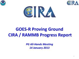 GOES-R Proving Ground   CIRA / RAMMB Progress Report PG  All-Hands Meeting  14 January 2013