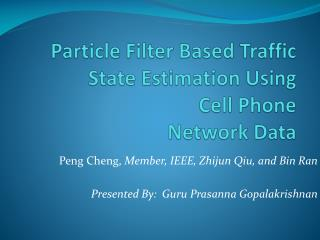 Particle  Filter Based Traffic  State  Estimation Using  Cell Phone Network Data
