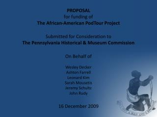 PROPOSAL for funding of The African-American  PodTour  Project Submitted for Consideration to The Pennsylvania Historic