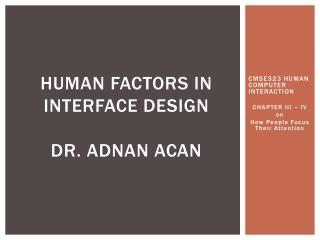 HUMAN FACTORS IN INTERFACE DESIGN Dr. Adnan ACAN