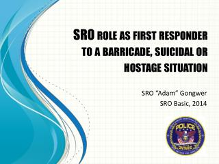 SRO role as first responder to a barricade, suicidal or hostage situation