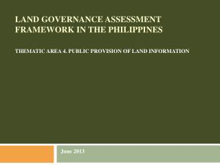 LAND GOVERNANCE ASSESSMENT FRAMEWORK IN THE PHILIPPINES THEMATIC AREA  4. PUBLIC PROVISION OF LAND INFORMATION