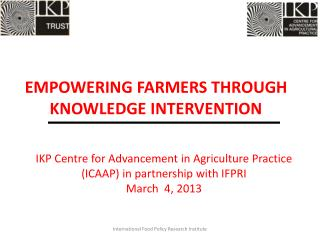 IKP Centre for Advancement in Agriculture Practice (ICAAP) in partnership with IFPRI March  4, 2013