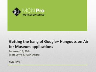 Getting the hang of Google+ Hangouts on Air  for Museum applications