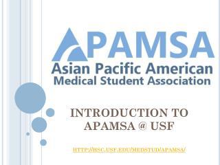 INTRODUCTION TO  APAMSA @ USF http://hsc.usf.edu/medstud/apamsa/