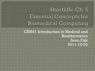 Shortliffe  Ch. 5 Essential  Concepts for Biomedical Computing