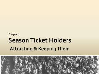 Season Ticket Holders Attracting & Keeping Them