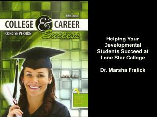 Helping Your Developmental Students Succeed at  Lone Star College Dr. Marsha Fralick