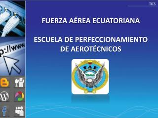 FUERZA A�REA ECUATORIANA ESCUELA DE PERFECCIONAMIENTO DE AEROT�CNICOS