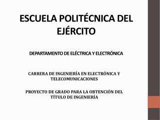 ESCUELA POLITÉCNICA DEL EJÉRCITO DEPARTAMENTO DE ELÉCTRICA Y ELECTRÓNICA