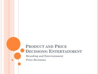 Product and Price Decisions: Entertainment