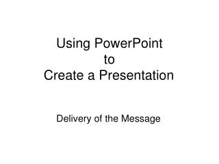 Using PowerPoint  to  Create a Presentation