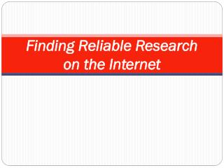 Finding Reliable Research  on the Internet