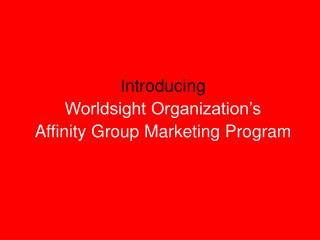 Introducing  Worldsight Organization's Affinity Group Marketing Program