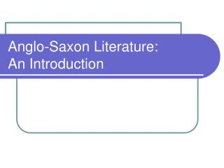Anglo-Saxon Literature:  An Introduction