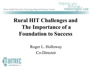 Rural HIT  Challenges and  The Importance  of a  Foundation  to  Success