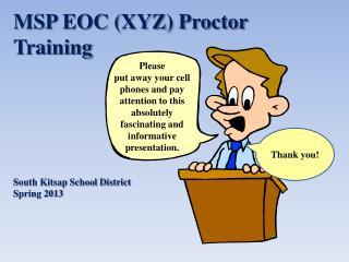 MSP EOC (XYZ) Proctor Training South Kitsap School District Spring 2013