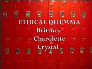 ETHICAL  DILEMMA Brittney  Charolette Crystal