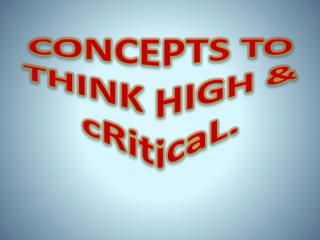 CONCEPTS TO THINK HIGH &  cRiticaL .