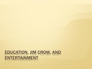 Education, Jim Crow, and entertainment