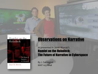 Observations on Narrative as presented in Janet Murray's Hamlet on the  Holodeck :  The Future of Narrative in  Cybersp