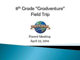 8 th  Grade � Gradventure � Field Trip