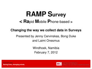 RAMP S urvey  < Ra pid  M obile P hone-based  > Changing the way we collect data in Surveys