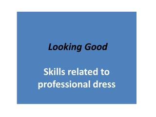 Looking Good Skills related to professional dress