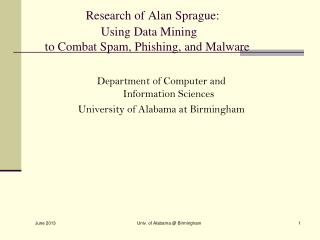 Research of Alan Sprague:                        Using Data Mining     to Combat Spam, Phishing, and Malware